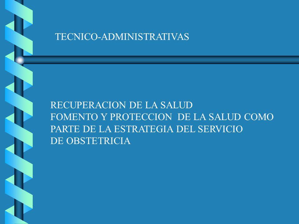 TECNICO-ADMINISTRATIVAS RECUPERACION DE LA SALUD FOMENTO Y PROTECCION DE LA SALUD COMO PARTE DE LA ESTRATEGIA DEL SERVICIO DE OBSTETRICIA