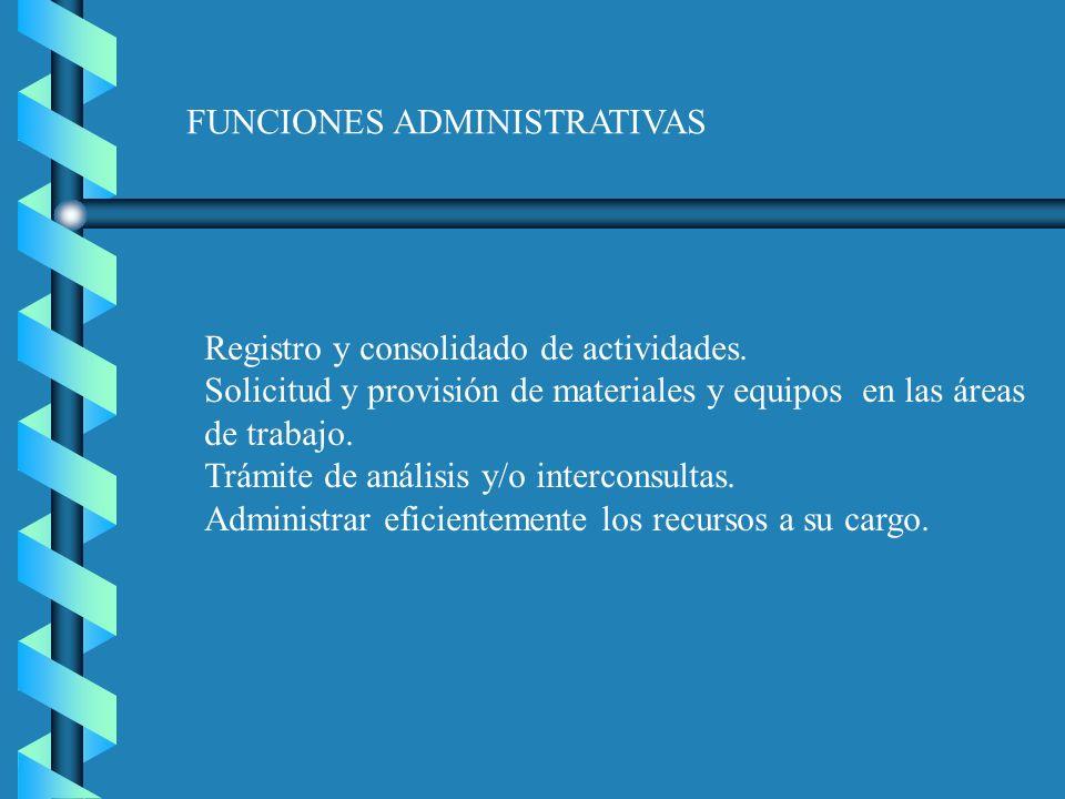 FUNCIONES ADMINISTRATIVAS Registro y consolidado de actividades. Solicitud y provisión de materiales y equipos en las áreas de trabajo. Trámite de aná