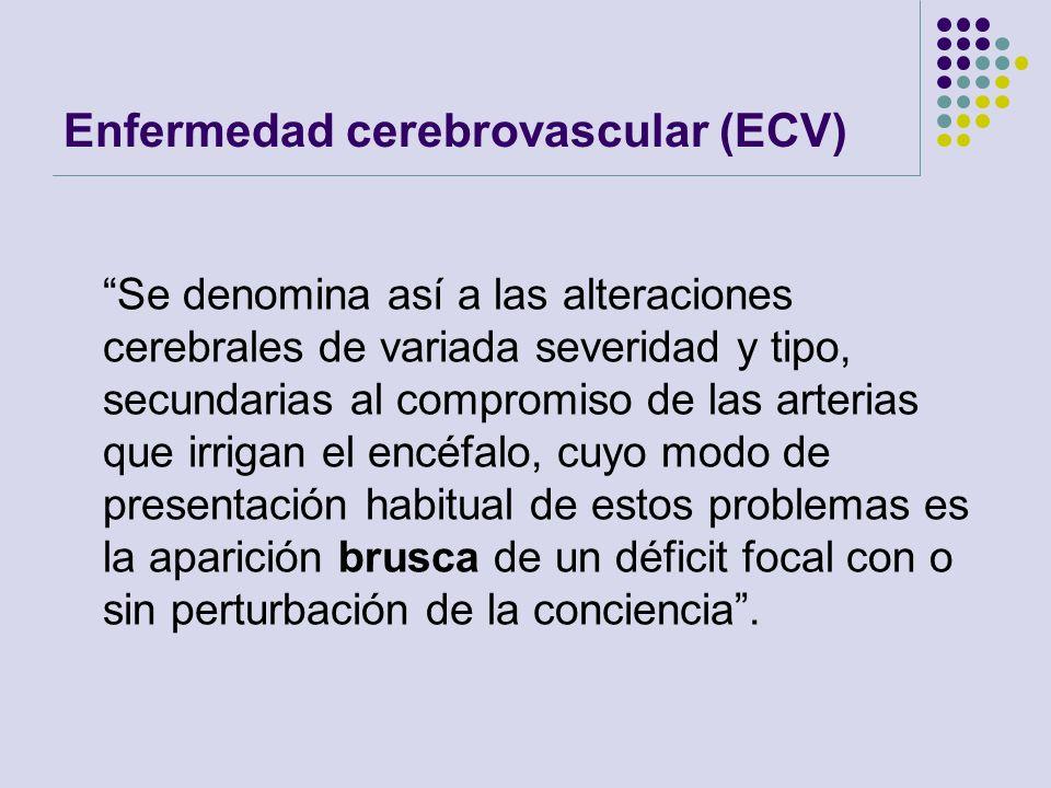 Enfermedad cerebrovascular (ECV) Se denomina así a las alteraciones cerebrales de variada severidad y tipo, secundarias al compromiso de las arterias