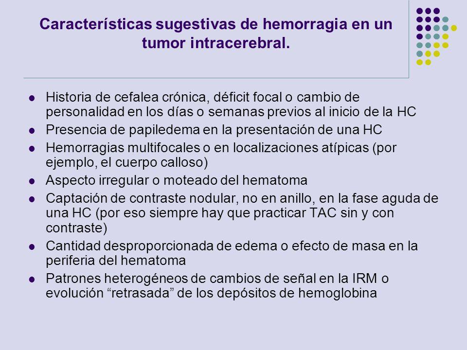 Características sugestivas de hemorragia en un tumor intracerebral. Historia de cefalea crónica, déficit focal o cambio de personalidad en los días o