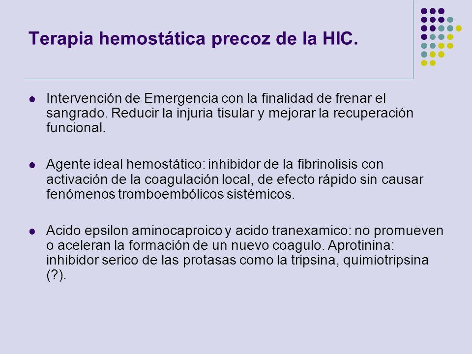 Terapia hemostática precoz de la HIC. Intervención de Emergencia con la finalidad de frenar el sangrado. Reducir la injuria tisular y mejorar la recup