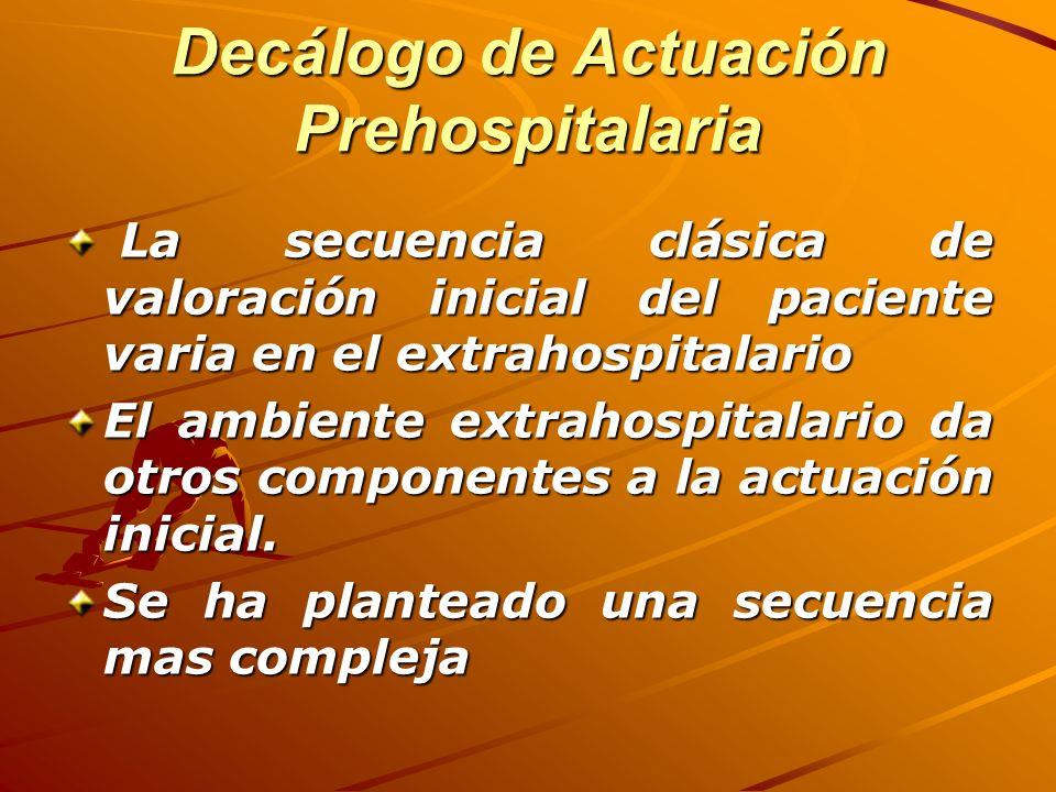 Decálogo de Actuación Prehospitalaria La secuencia clásica de valoración inicial del paciente varia en el extrahospitalario La secuencia clásica de va