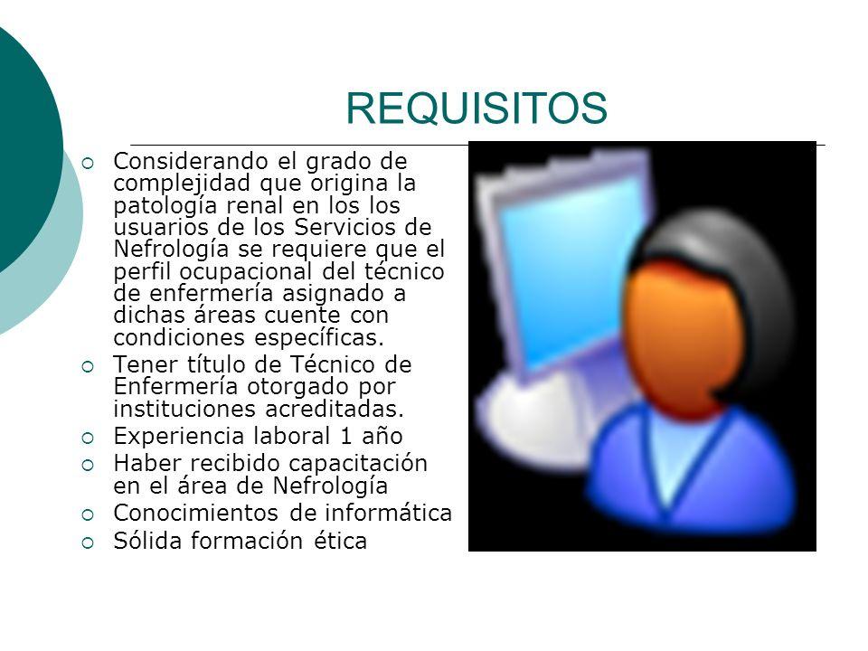 REQUISITOS Considerando el grado de complejidad que origina la patología renal en los los usuarios de los Servicios de Nefrología se requiere que el p