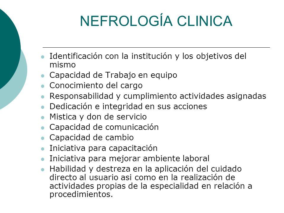 NEFROLOGÍA CLINICA Identificación con la institución y los objetivos del mismo Capacidad de Trabajo en equipo Conocimiento del cargo Responsabilidad y