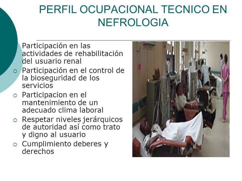 PERFIL OCUPACIONAL TECNICO EN NEFROLOGIA Participación en las actividades de rehabilitación del usuario renal Participación en el control de la bioseg