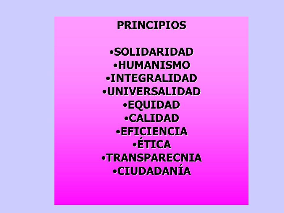 PRINCIPIOS SOLIDARIDADSOLIDARIDAD HUMANISMOHUMANISMO INTEGRALIDADINTEGRALIDAD UNIVERSALIDADUNIVERSALIDAD EQUIDADEQUIDAD CALIDADCALIDAD EFICIENCIAEFICI