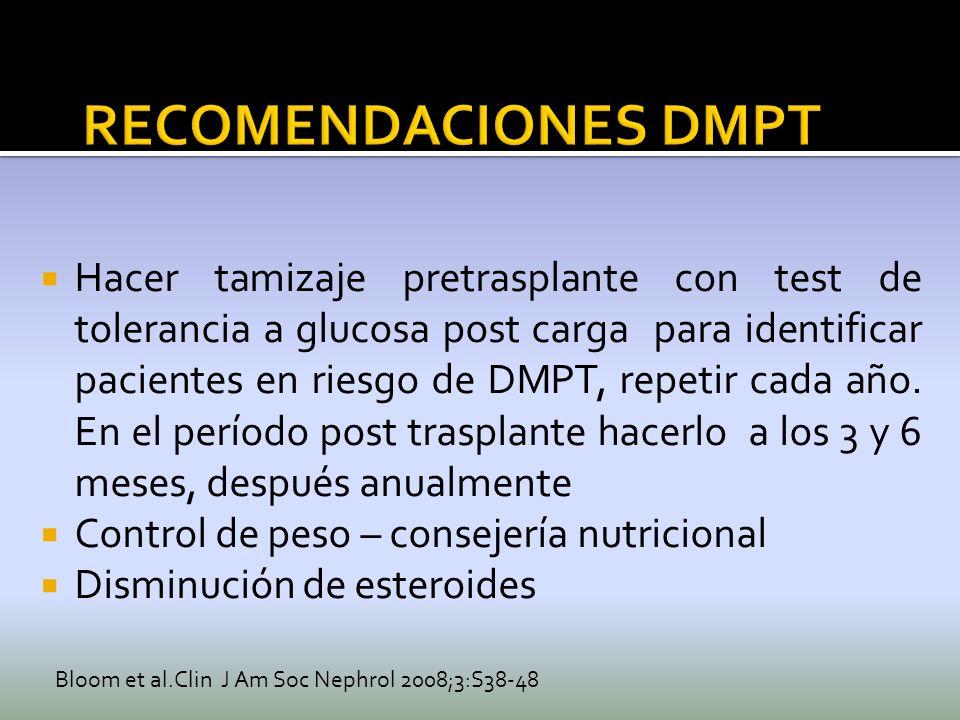 Hacer tamizaje pretrasplante con test de tolerancia a glucosa post carga para identificar pacientes en riesgo de DMPT, repetir cada año. En el período