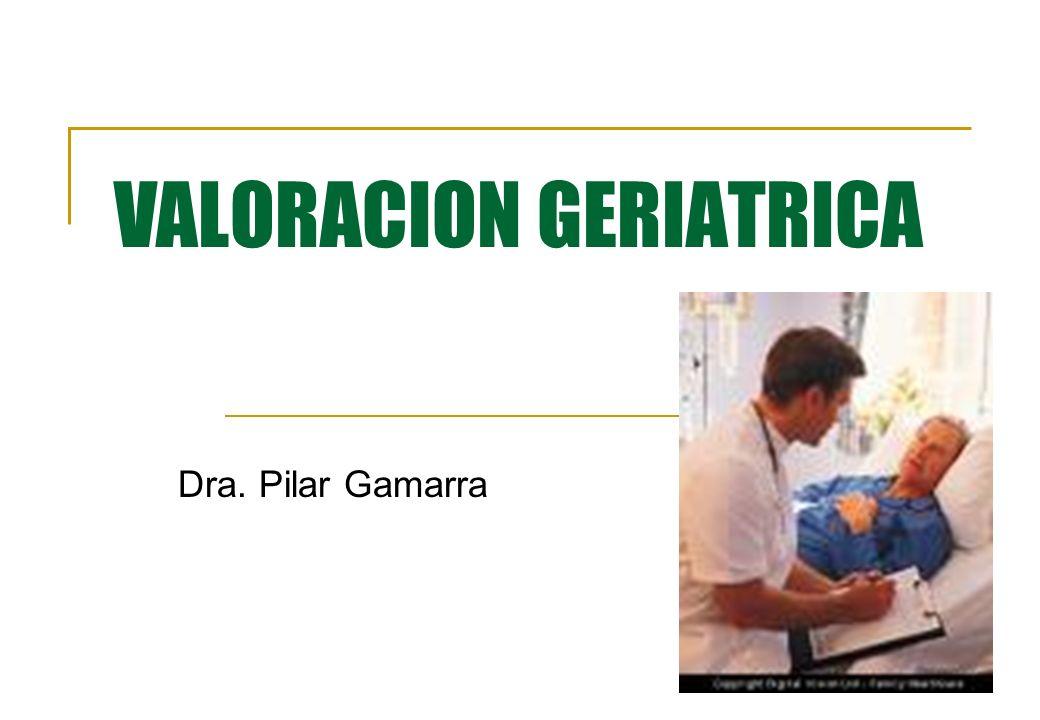 VALORACION GERIATRICA Dra. Pilar Gamarra