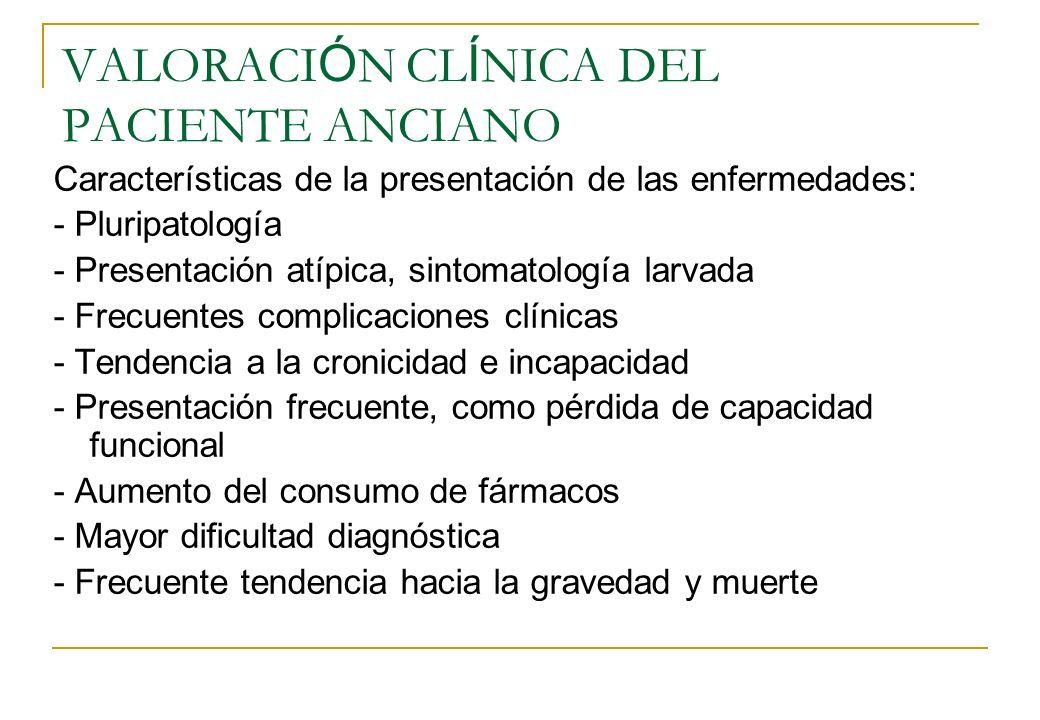 VALORACI Ó N CL Í NICA DEL PACIENTE ANCIANO Características de la presentación de las enfermedades: - Pluripatología - Presentación atípica, sintomato