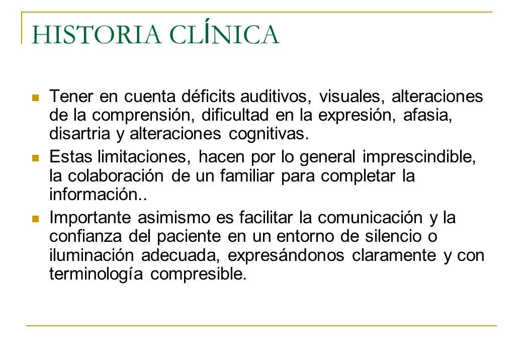 HISTORIA CL Í NICA Tener en cuenta déficits auditivos, visuales, alteraciones de la comprensión, dificultad en la expresión, afasia, disartria y alter