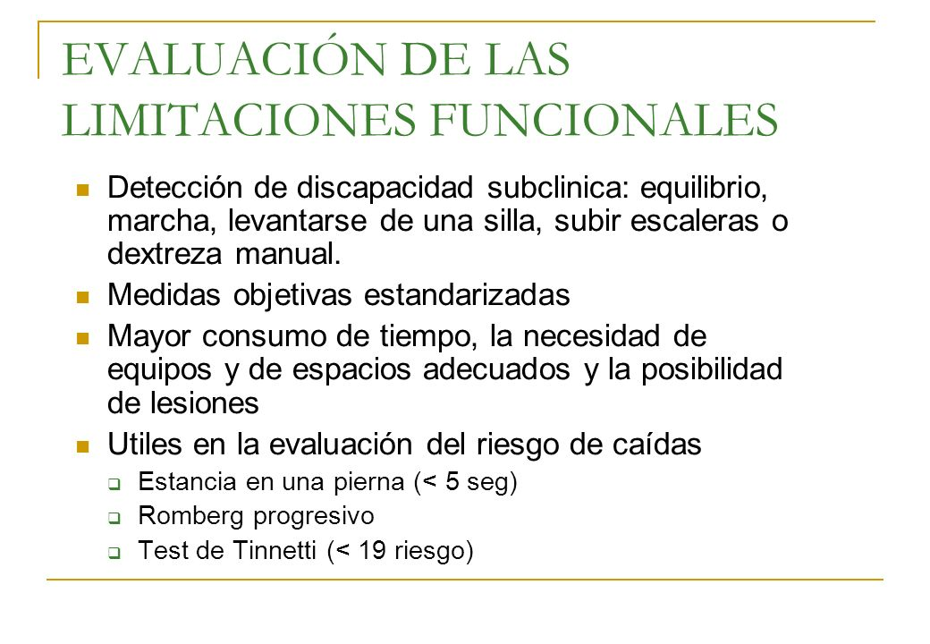EVALUACIÓN DE LAS LIMITACIONES FUNCIONALES Detección de discapacidad subclinica: equilibrio, marcha, levantarse de una silla, subir escaleras o dextre
