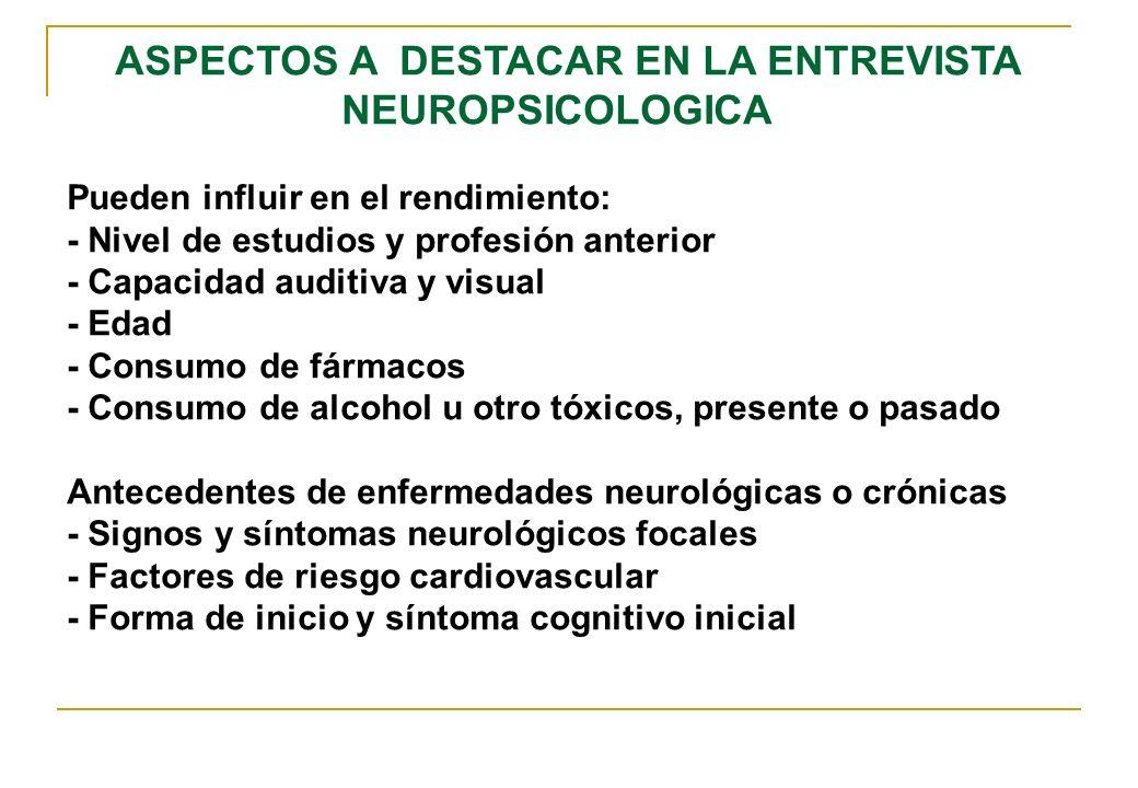 ASPECTOS A DESTACAR EN LA ENTREVISTA NEUROPSICOLOGICA Pueden influir en el rendimiento: - Nivel de estudios y profesión anterior - Capacidad auditiva