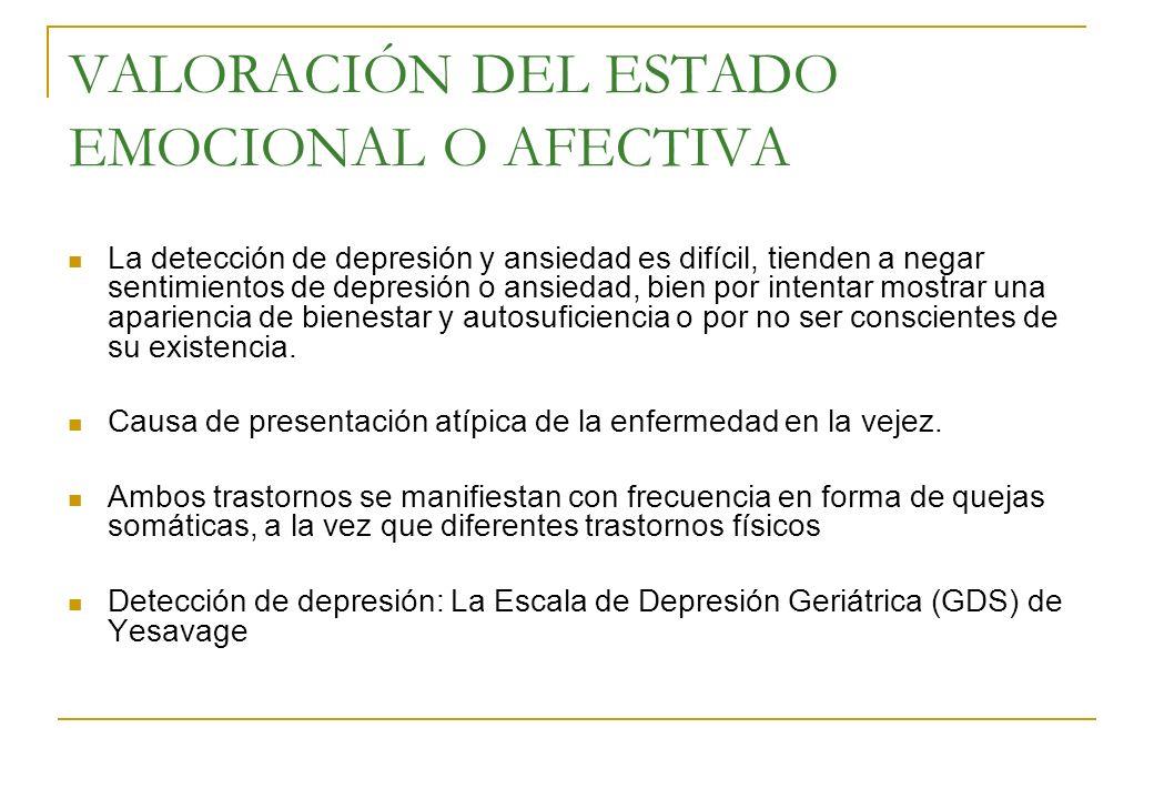 VALORACIÓN DEL ESTADO EMOCIONAL O AFECTIVA La detección de depresión y ansiedad es difícil, tienden a negar sentimientos de depresión o ansiedad, bien