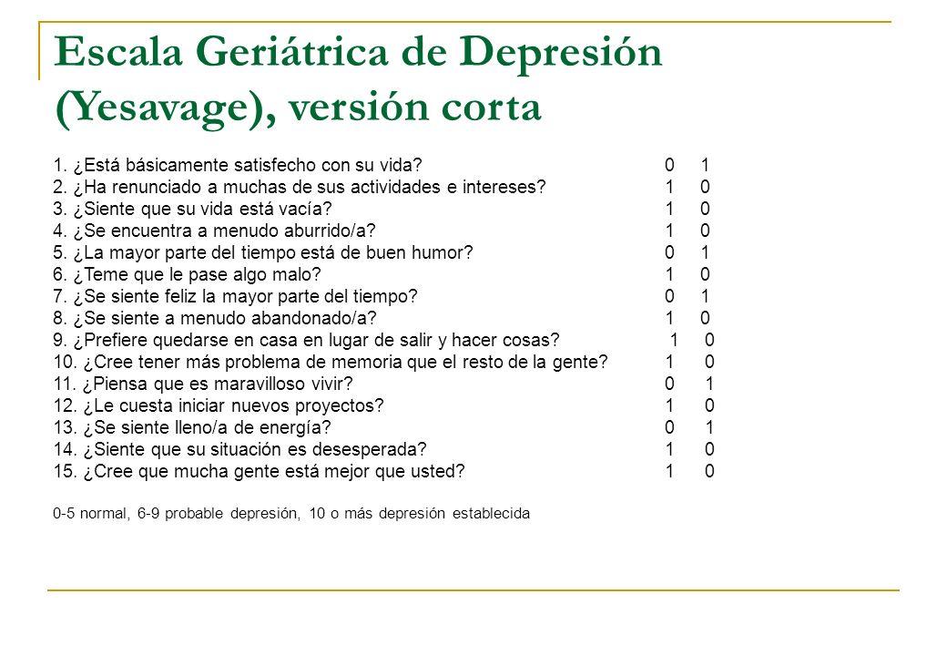 Escala Geriátrica de Depresión (Yesavage), versión corta 1. ¿Está básicamente satisfecho con su vida?0 1 2. ¿Ha renunciado a muchas de sus actividades
