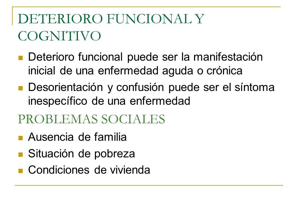 DETERIORO FUNCIONAL Y COGNITIVO Deterioro funcional puede ser la manifestación inicial de una enfermedad aguda o crónica Desorientación y confusión pu
