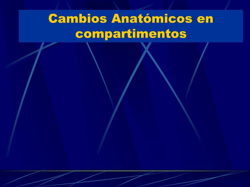 Cambios Anatómicos en compartimentos