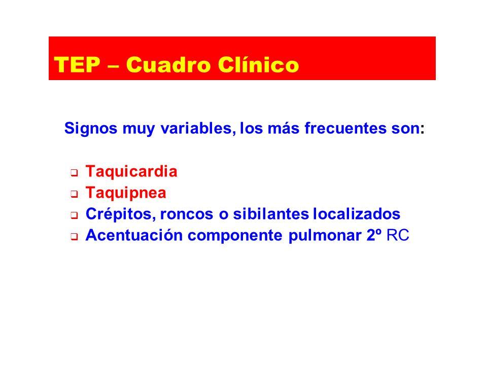 Signos muy variables, los más frecuentes son: Taquicardia Taquipnea Crépitos, roncos o sibilantes localizados Acentuación componente pulmonar 2º RC TE