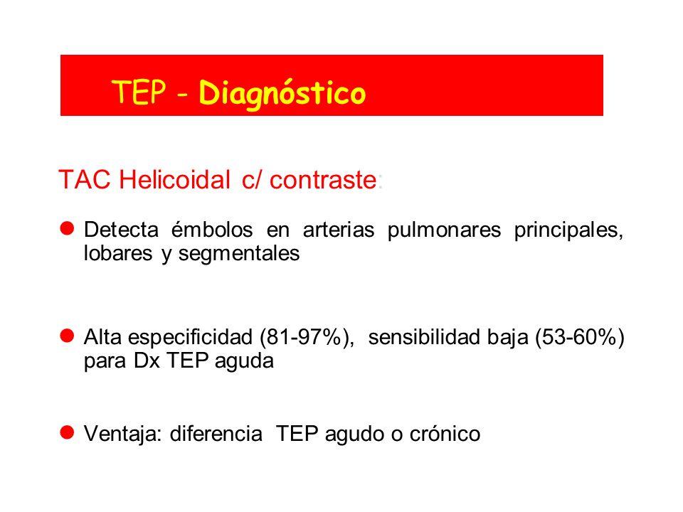 TEP - Diagnóstico TAC Helicoidal c/ contraste: Detecta émbolos en arterias pulmonares principales, lobares y segmentales Alta especificidad (81-97%),