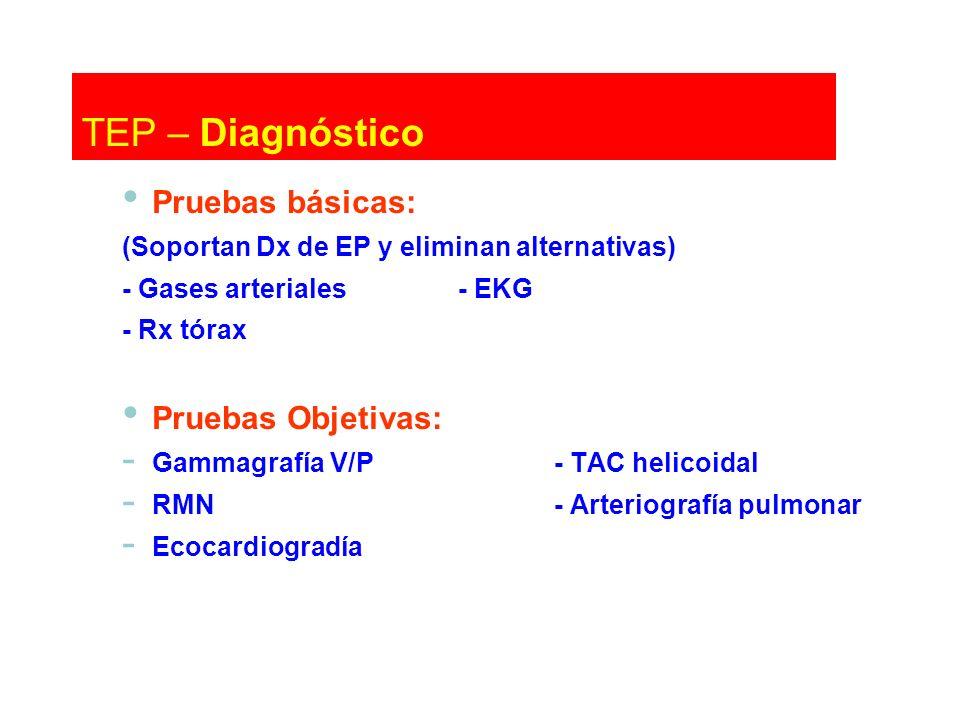 Pruebas básicas: (Soportan Dx de EP y eliminan alternativas) - Gases arteriales- EKG - Rx tórax Pruebas Objetivas: - Gammagrafía V/P- TAC helicoidal -