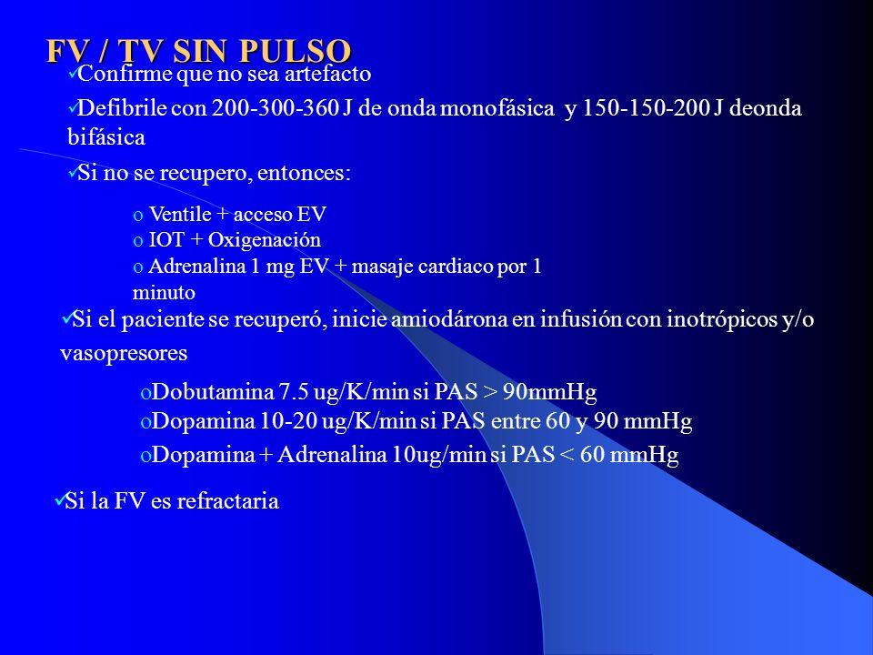 FV / TV SIN PULSO Confirme que no sea artefacto Defibrile con 200-300-360 J de onda monofásica y 150-150-200 J deonda bifásica Si no se recupero, ento