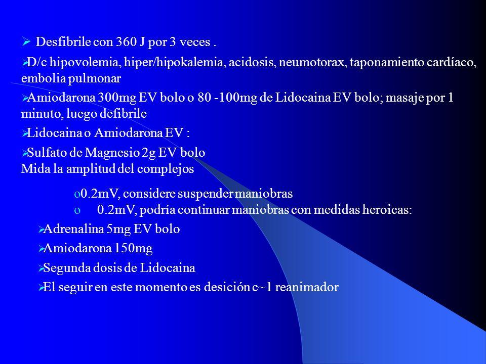 Desfibrile con 360 J por 3 veces. D/c hipovolemia, hiper/hipokalemia, acidosis, neumotorax, taponamiento cardíaco, embolia pulmonar Amiodarona 300mg E