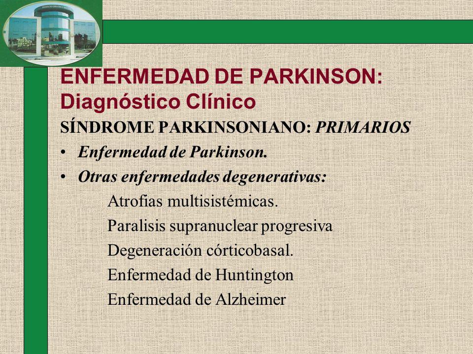 ENFERMEDAD DE PARKINSON: Diagnóstico Clínico SÍNDROME PARKINSONIANO: PRIMARIOS Enfermedad de Parkinson. Otras enfermedades degenerativas: Atrofias mul