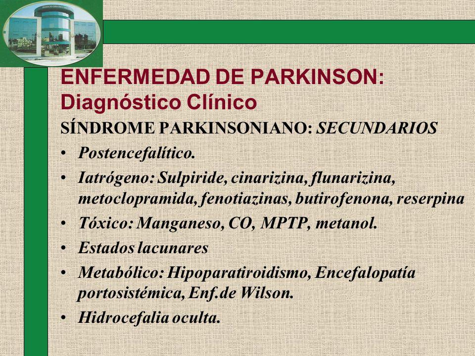 ENFERMEDAD DE PARKINSON: Diagnóstico Clínico SÍNDROME PARKINSONIANO: SECUNDARIOS Postencefalítico. Iatrógeno: Sulpiride, cinarizina, flunarizina, meto