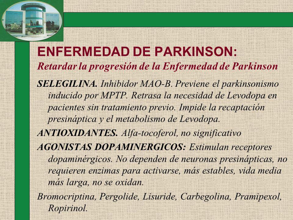 ENFERMEDAD DE PARKINSON: Retardar la progresión de la Enfermedad de Parkinson SELEGILINA. Inhibidor MAO-B. Previene el parkinsonismo inducido por MPTP