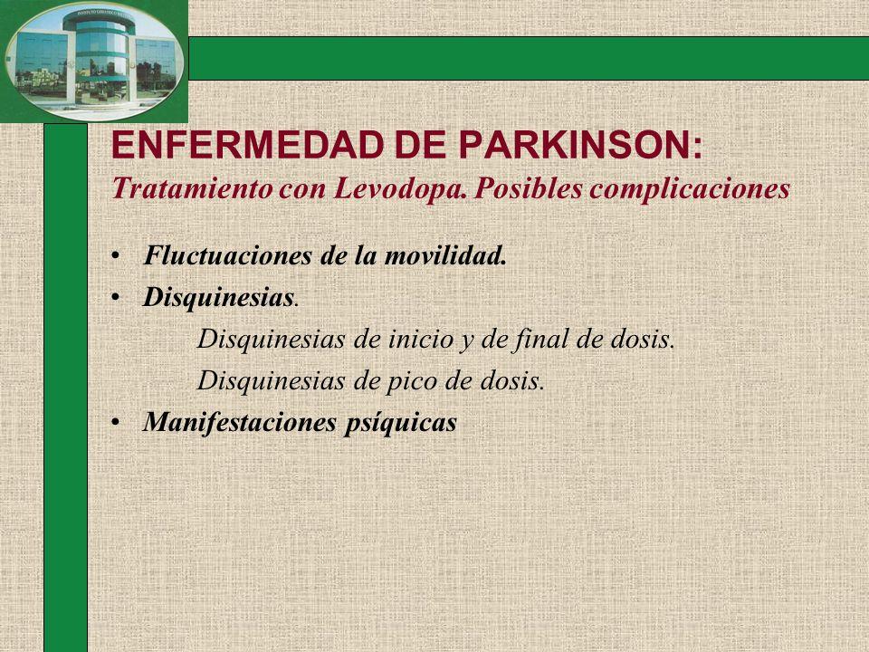 ENFERMEDAD DE PARKINSON: Tratamiento con Levodopa. Posibles complicaciones Fluctuaciones de la movilidad. Disquinesias. Disquinesias de inicio y de fi