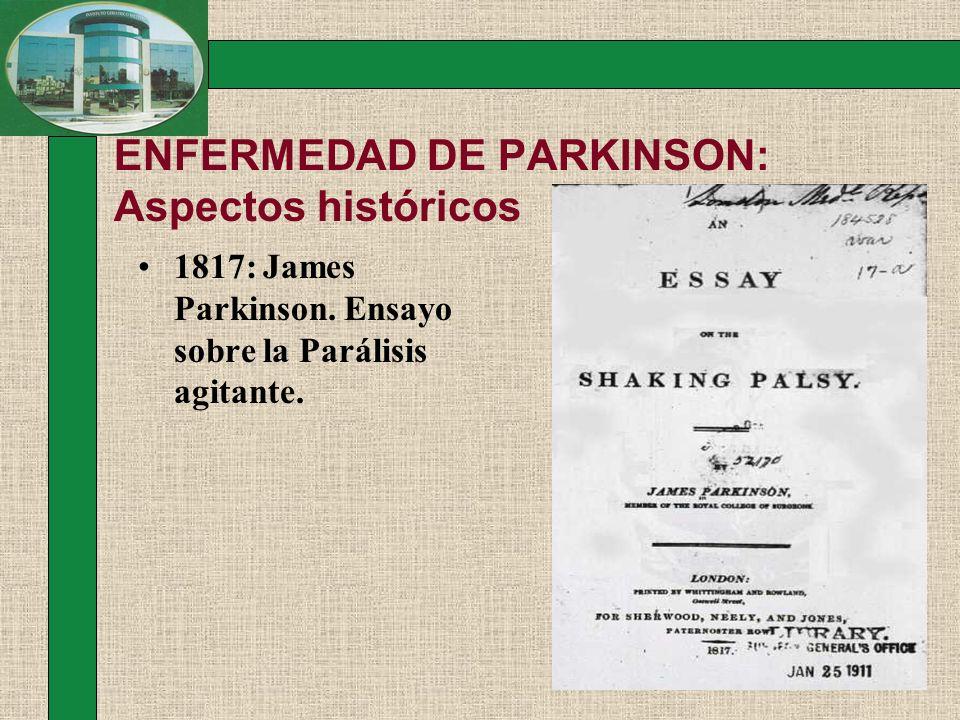 ENFERMEDAD DE PARKINSON: Aspectos históricos 1817: James Parkinson. Ensayo sobre la Parálisis agitante.