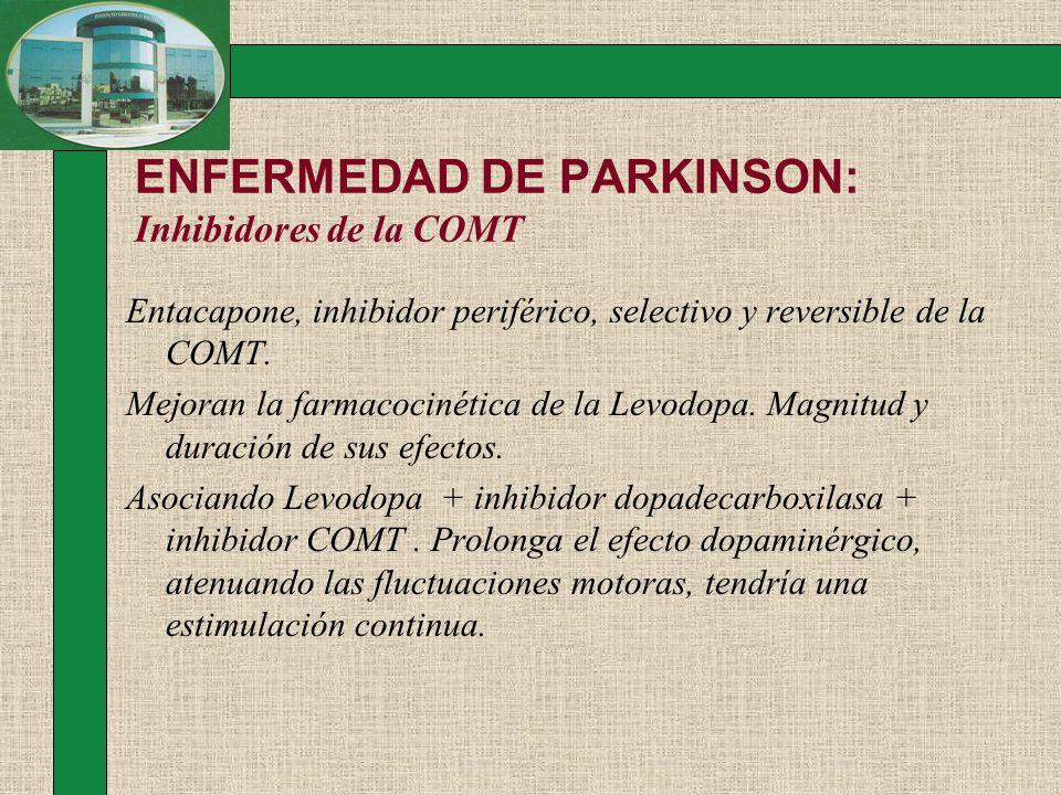 ENFERMEDAD DE PARKINSON: Inhibidores de la COMT Entacapone, inhibidor periférico, selectivo y reversible de la COMT. Mejoran la farmacocinética de la