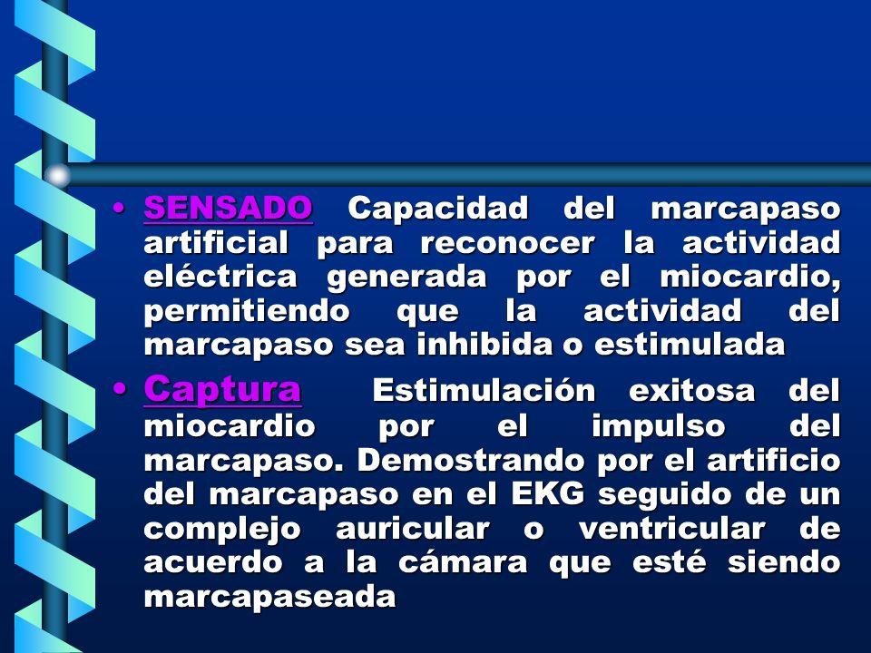 SENSADO Capacidad del marcapaso artificial para reconocer la actividad eléctrica generada por el miocardio, permitiendo que la actividad del marcapaso
