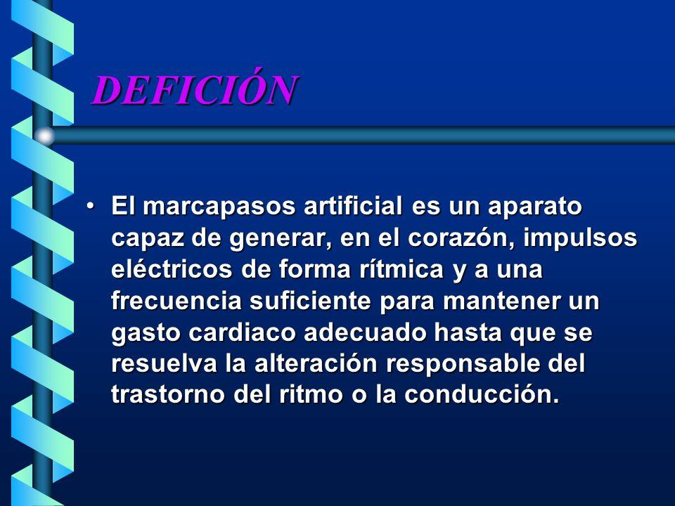 DEFICIÓN El marcapasos artificial es un aparato capaz de generar, en el corazón, impulsos eléctricos de forma rítmica y a una frecuencia suficiente pa