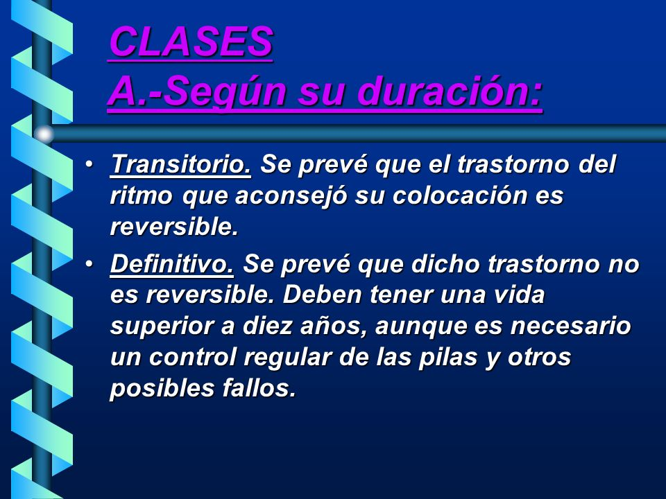 CLASES A.-Según su duración: Transitorio. Se prevé que el trastorno del ritmo que aconsejó su colocación es reversible.Transitorio. Se prevé que el tr