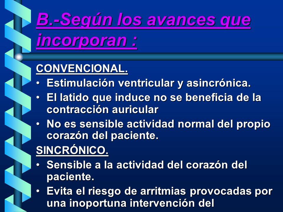 B.-Según los avances que incorporan : CONVENCIONAL. Estimulación ventricular y asincrónica.Estimulación ventricular y asincrónica. El latido que induc
