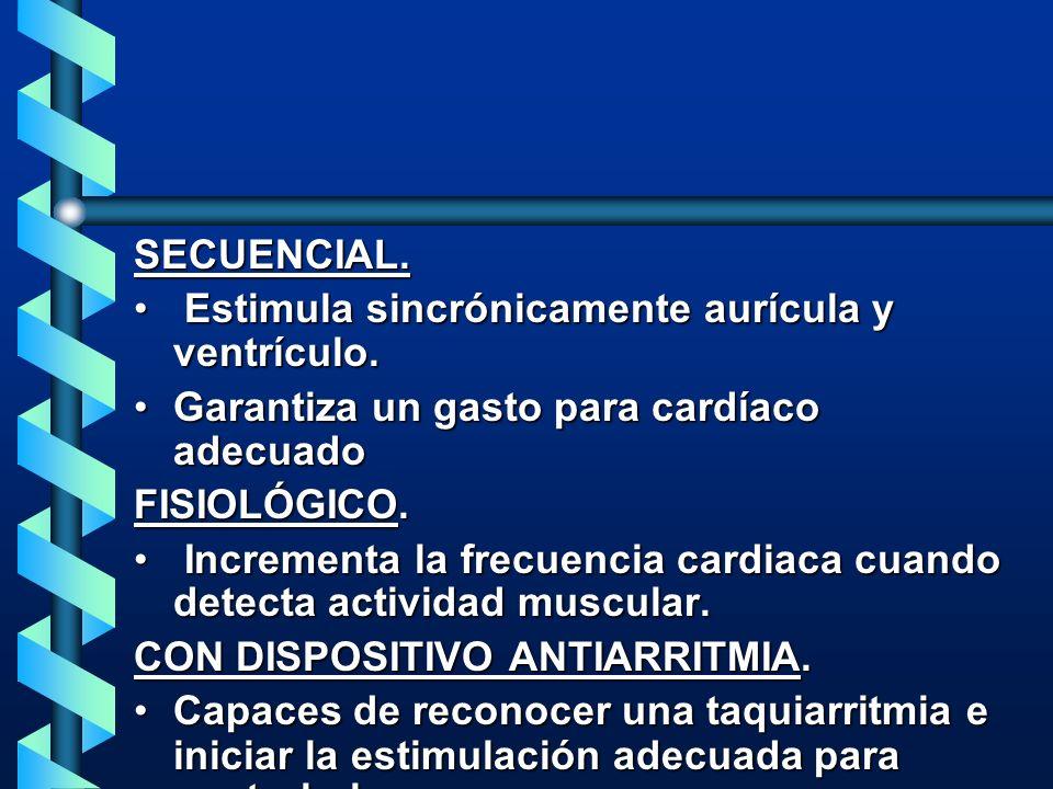 SECUENCIAL. Estimula sincrónicamente aurícula y ventrículo. Estimula sincrónicamente aurícula y ventrículo. Garantiza un gasto para cardíaco adecuadoG