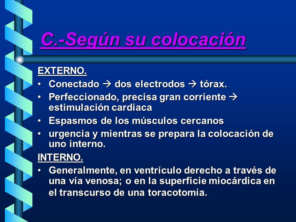 C.-Según su colocación EXTERNO. Conectado dos electrodos tórax.Conectado dos electrodos tórax. Perfeccionado, precisa gran corriente estimulación card