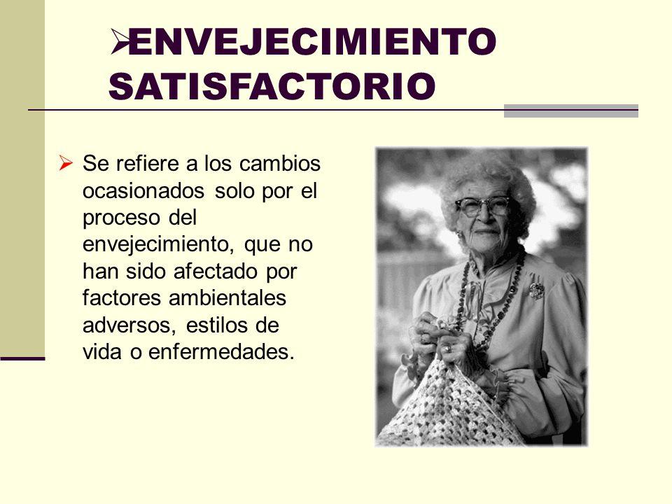 ENVEJECIMIENTO SATISFACTORIO Se refiere a los cambios ocasionados solo por el proceso del envejecimiento, que no han sido afectado por factores ambien
