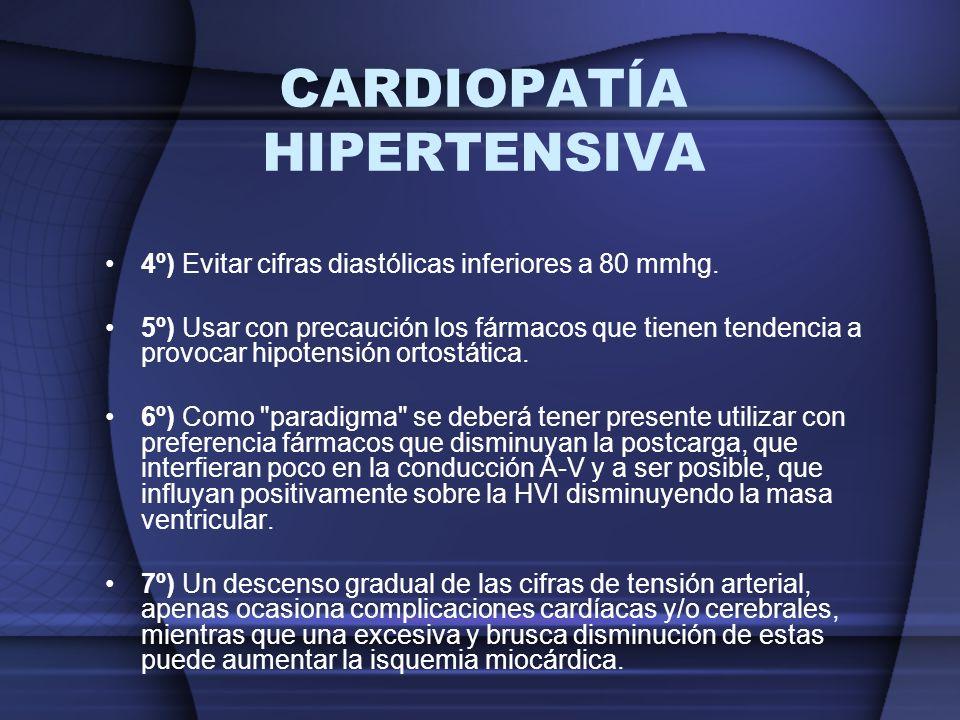 4º) Evitar cifras diastólicas inferiores a 80 mmhg. 5º) Usar con precaución los fármacos que tienen tendencia a provocar hipotensión ortostática. 6º)