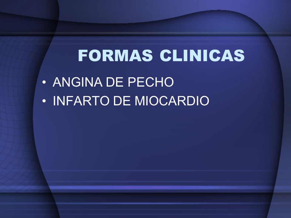 FORMAS CLINICAS ANGINA DE PECHO INFARTO DE MIOCARDIO