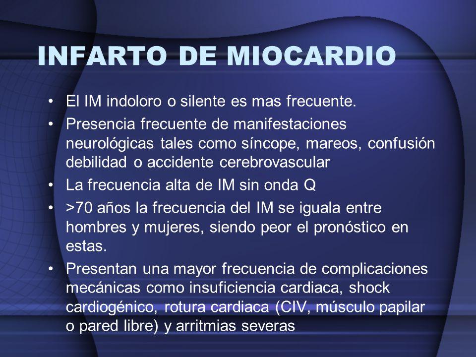 INFARTO DE MIOCARDIO El IM indoloro o silente es mas frecuente. Presencia frecuente de manifestaciones neurológicas tales como síncope, mareos, confus