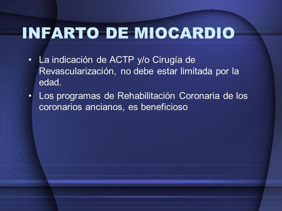 INFARTO DE MIOCARDIO La indicación de ACTP y/o Cirugía de Revascularización, no debe estar limitada por la edad. Los programas de Rehabilitación Coron