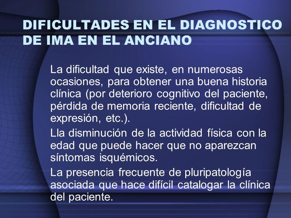 DIFICULTADES EN EL DIAGNOSTICO DE IMA EN EL ANCIANO La dificultad que existe, en numerosas ocasiones, para obtener una buena historia clínica (por det