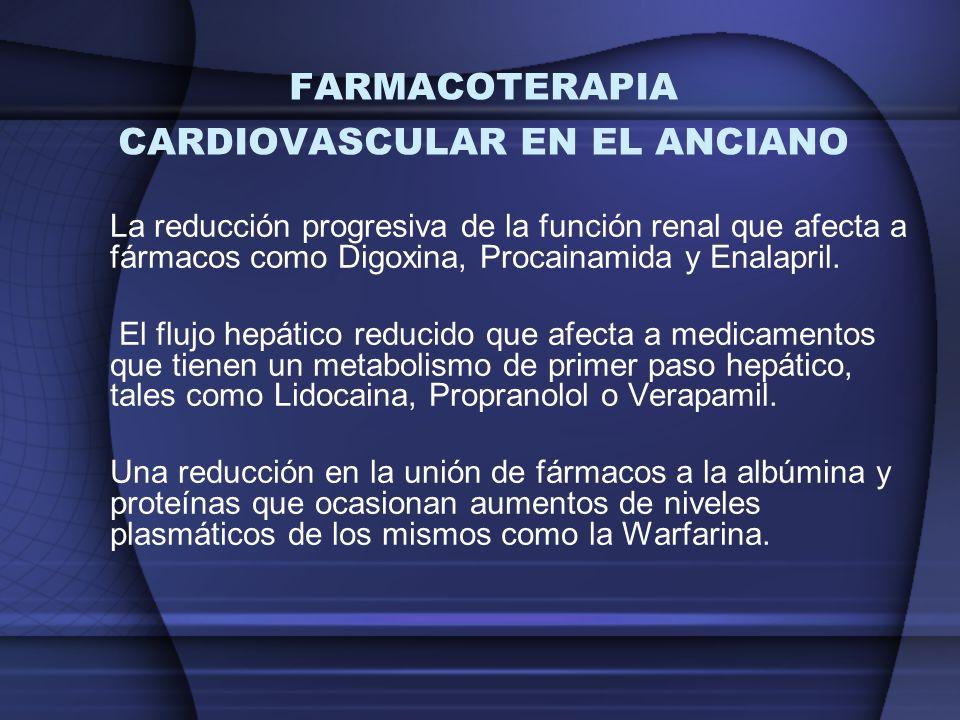 FARMACOTERAPIA CARDIOVASCULAR EN EL ANCIANO La reducción progresiva de la función renal que afecta a fármacos como Digoxina, Procainamida y Enalapril.