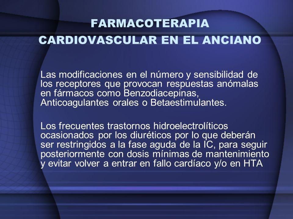 FARMACOTERAPIA CARDIOVASCULAR EN EL ANCIANO Las modificaciones en el número y sensibilidad de los receptores que provocan respuestas anómalas en fárma