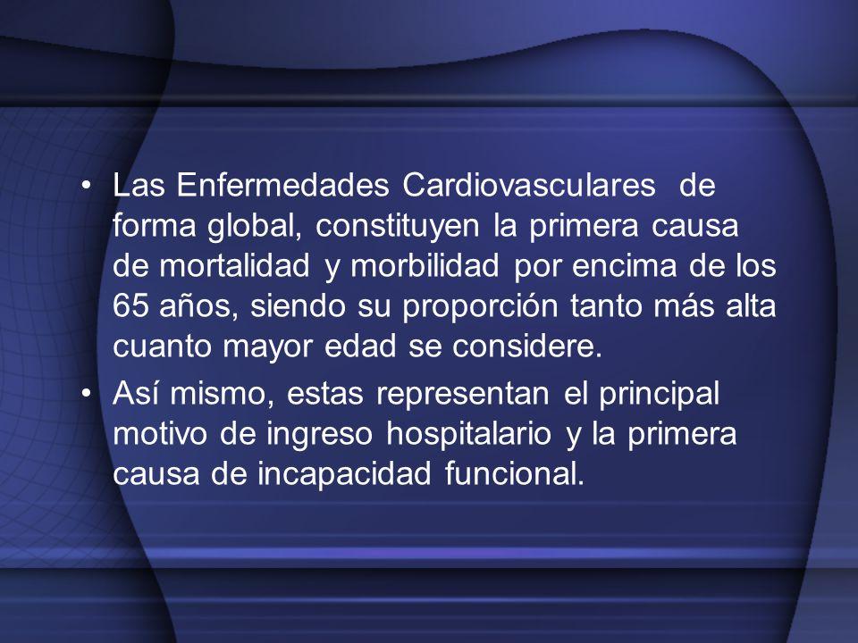 Las Enfermedades Cardiovasculares de forma global, constituyen la primera causa de mortalidad y morbilidad por encima de los 65 años, siendo su propor
