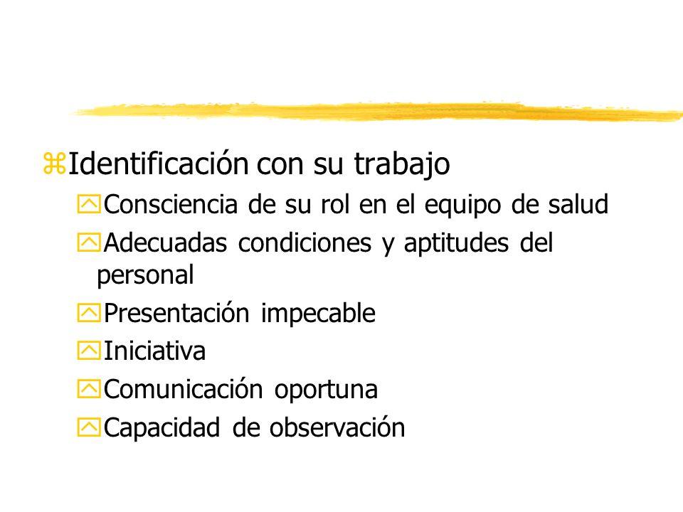 zIdentificación con su trabajo yConsciencia de su rol en el equipo de salud yAdecuadas condiciones y aptitudes del personal yPresentación impecable yI