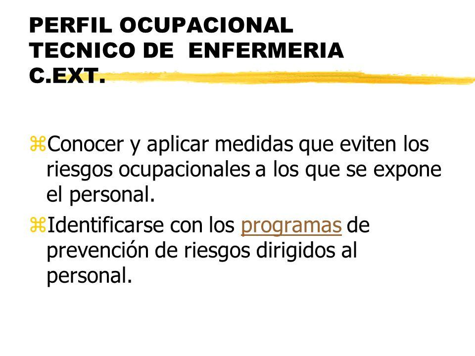 PERFIL OCUPACIONAL TECNICO DE ENFERMERIA C.EXT. zConocer y aplicar medidas que eviten los riesgos ocupacionales a los que se expone el personal. zIden