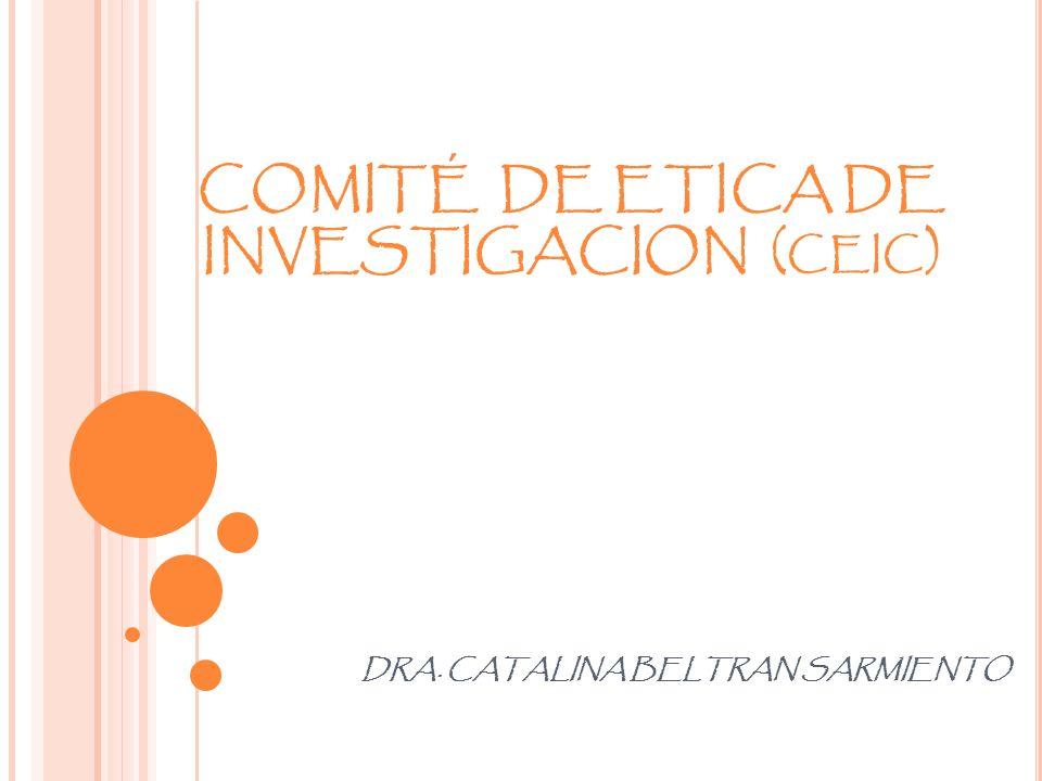 COMITÉ DE ETICA DE INVESTIGACION ( CEIC ) DRA. CATALINA BELTRAN SARMIENTO