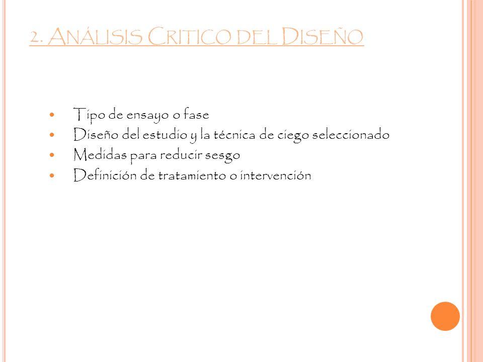 2. A NÁLISIS C RITICO DEL D ISEÑO Tipo de ensayo o fase Diseño del estudio y la técnica de ciego seleccionado Medidas para reducir sesgo Definición de